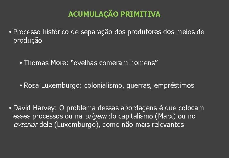 ACUMULAÇÃO PRIMITIVA • Processo histórico de separação dos produtores dos meios de produção •