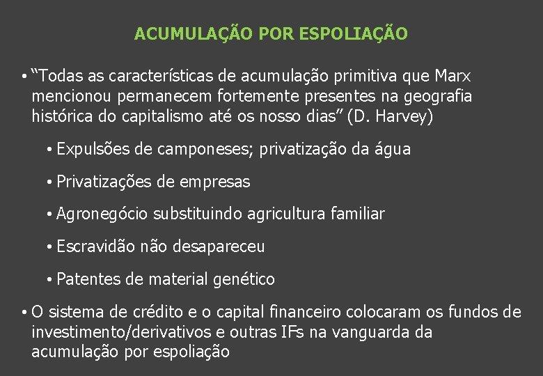 """ACUMULAÇÃO POR ESPOLIAÇÃO • """"Todas as características de acumulação primitiva que Marx mencionou permanecem"""