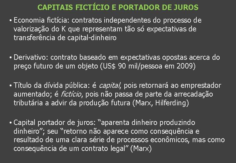 CAPITAIS FICTÍCIO E PORTADOR DE JUROS • Economia fictícia: contratos independentes do processo de