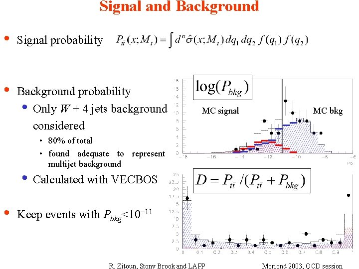 Signal and Background • Signal probability • Background probability • Only W + 4