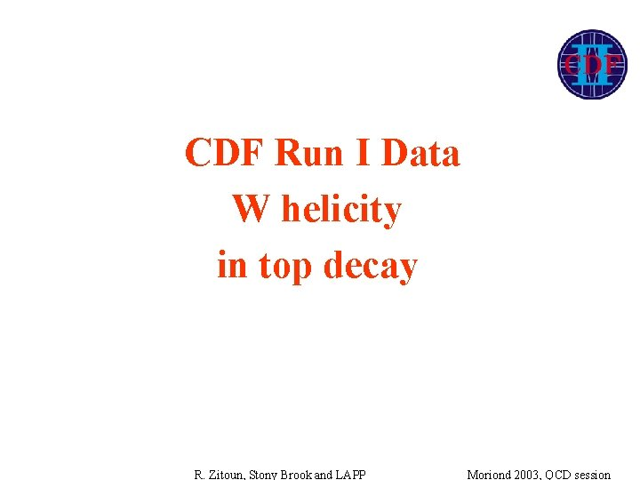 CDF Run I Data W helicity in top decay R. Zitoun, Stony Brook and