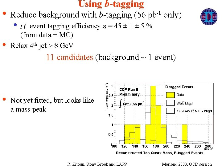 Using b-tagging • Reduce background with b-tagging (56 pb-1 only) • • event tagging