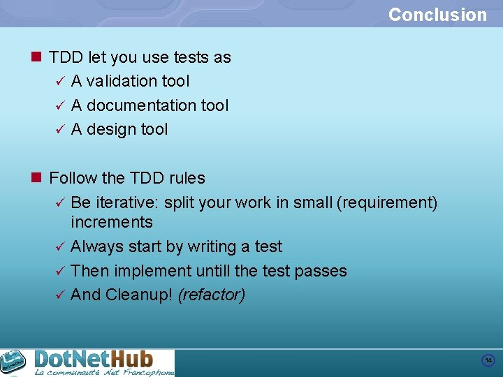 Conclusion n TDD let you use tests as ü A validation tool ü A