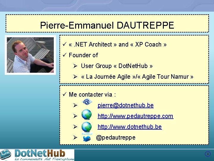 Pierre-Emmanuel DAUTREPPE ü «. NET Architect » and « XP Coach » ü Founder