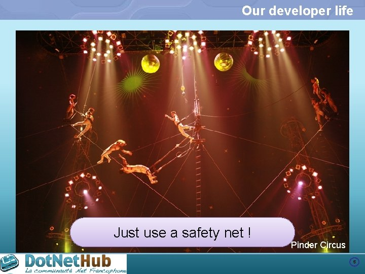 Our developer life Just use a safety net ! Pinder Circus 5