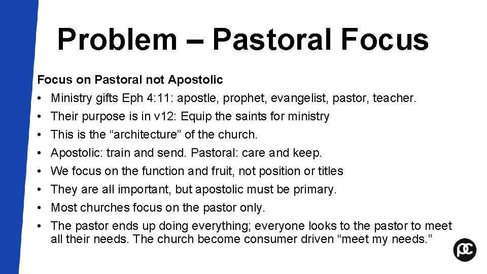Problem – Pastoral Focus on Pastoral not Apostolic • Ministry gifts Eph 4: 11: