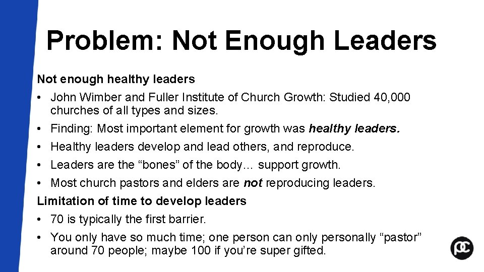 Problem: Not Enough Leaders Not enough healthy leaders • John Wimber and Fuller Institute