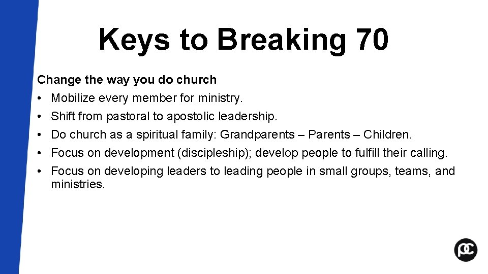Keys to Breaking 70 Change the way you do church • Mobilize every member