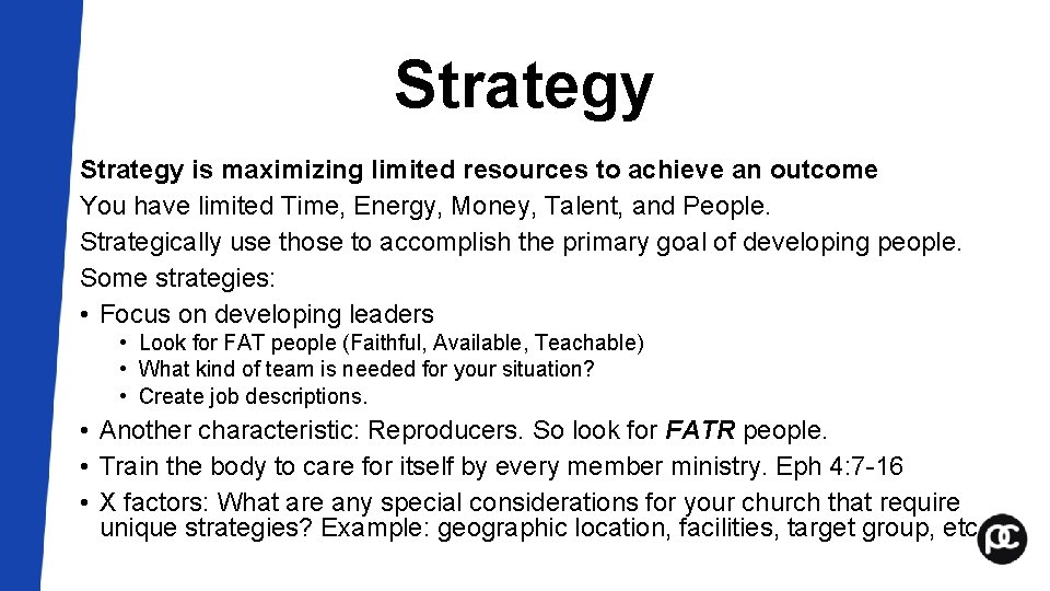 Strategy is maximizing limited resources to achieve an outcome You have limited Time, Energy,