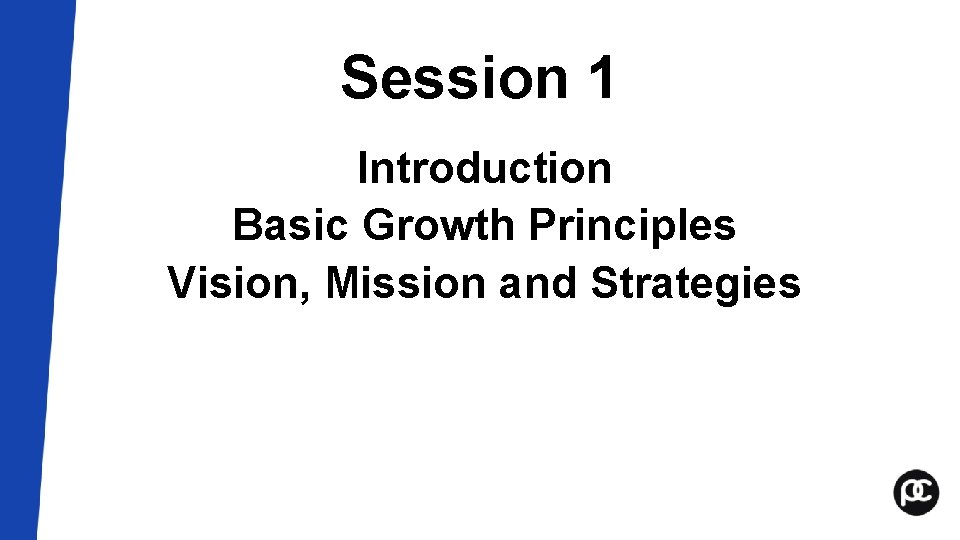 Session 1 Introduction Basic Growth Principles Vision, Mission and Strategies