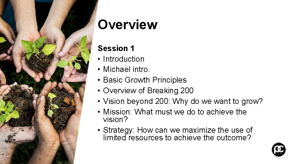 Overview Session 1 • Introduction • Michael intro. • Basic Growth Principles • Overview