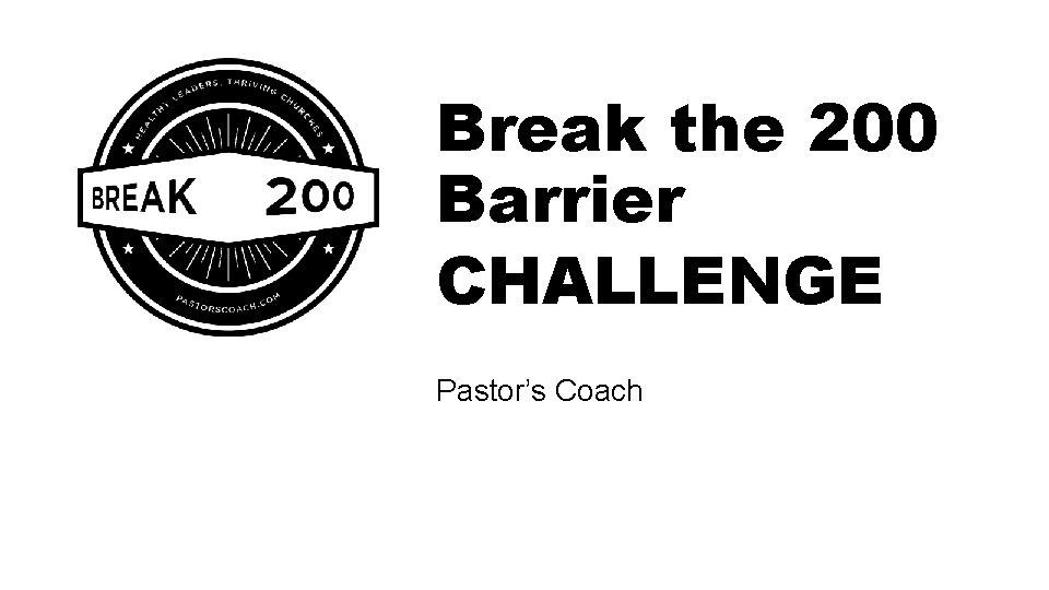 Break the 200 Barrier CHALLENGE Pastor's Coach