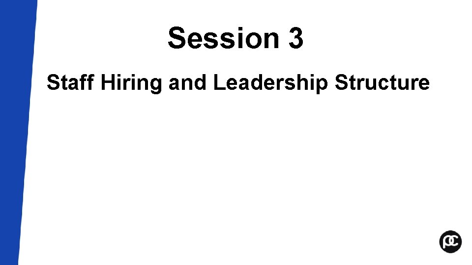 Session 3 Staff Hiring and Leadership Structure