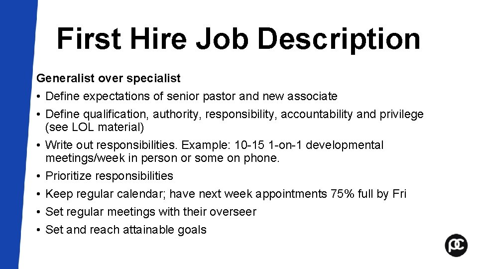 First Hire Job Description Generalist over specialist • Define expectations of senior pastor and