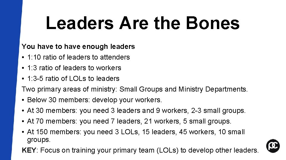Leaders Are the Bones You have to have enough leaders • 1: 10 ratio