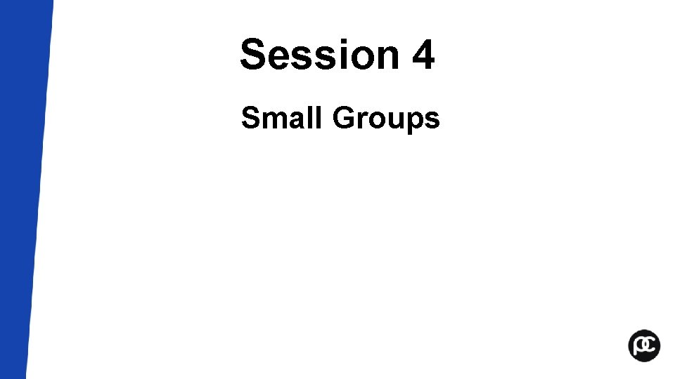 Session 4 Small Groups