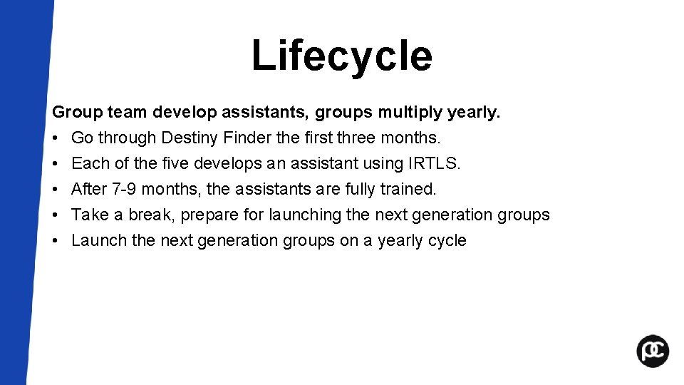 Lifecycle Group team develop assistants, groups multiply yearly. • Go through Destiny Finder the