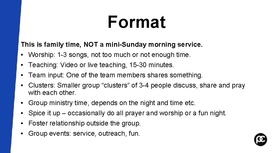 Format This is family time, NOT a mini-Sunday morning service. • Worship: 1 -3