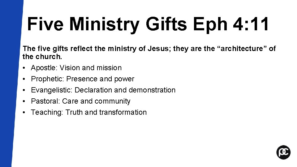 Five Ministry Gifts Eph 4: 11 The five gifts reflect the ministry of Jesus;