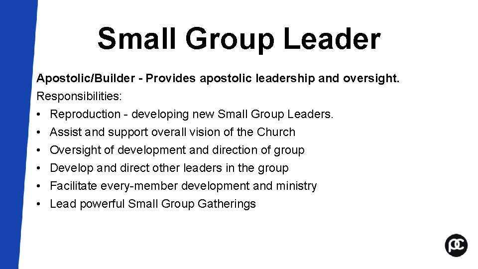 Small Group Leader Apostolic/Builder - Provides apostolic leadership and oversight. Responsibilities: • Reproduction -