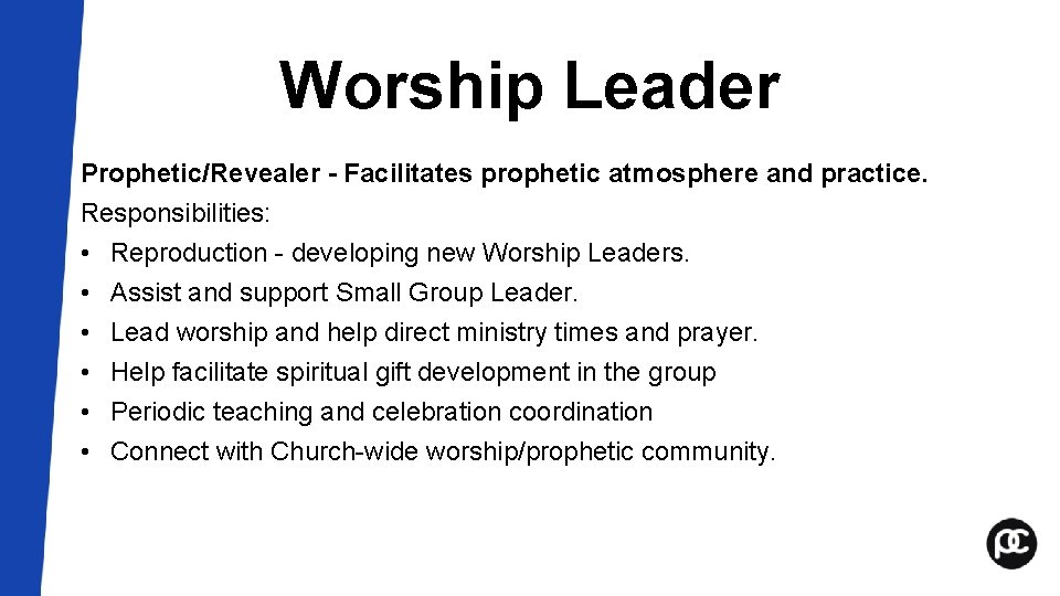 Worship Leader Prophetic/Revealer - Facilitates prophetic atmosphere and practice. Responsibilities: • Reproduction - developing