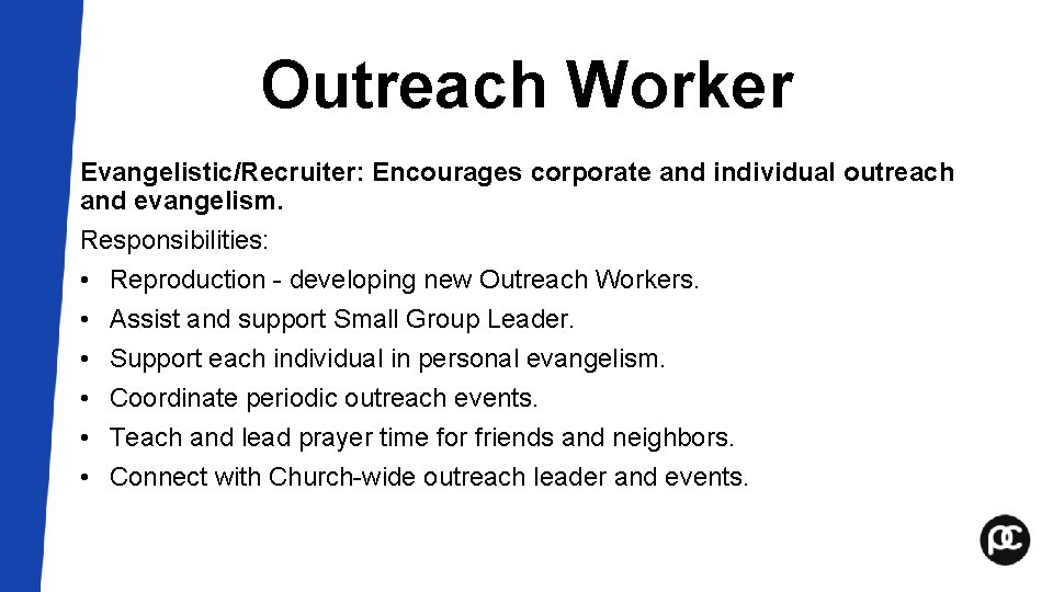 Outreach Worker Evangelistic/Recruiter: Encourages corporate and individual outreach and evangelism. Responsibilities: • Reproduction -
