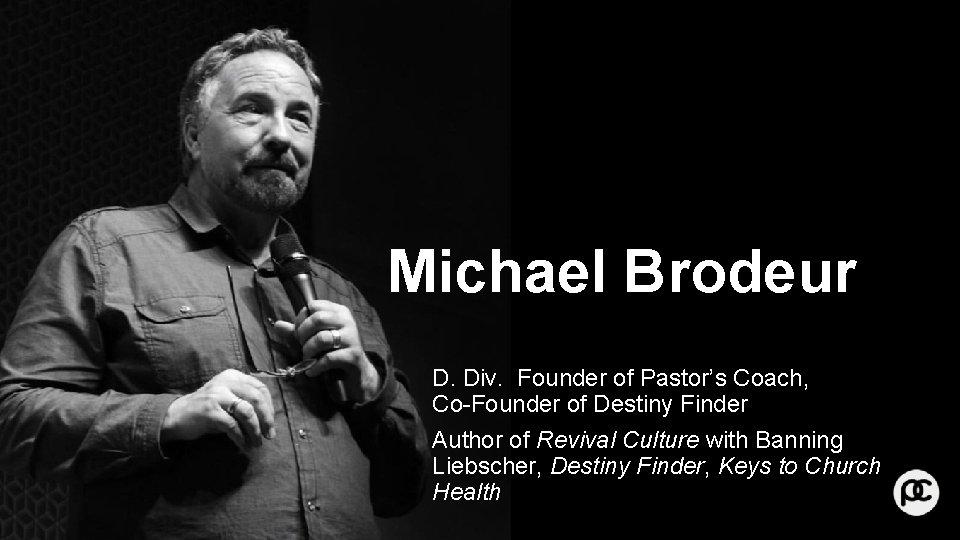 Michael Brodeur D. Div. Founder of Pastor's Coach, Co-Founder of Destiny Finder Author of
