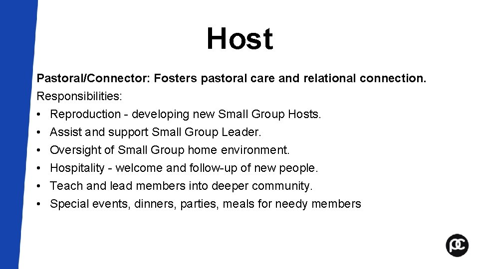 Host Pastoral/Connector: Fosters pastoral care and relational connection. Responsibilities: • Reproduction - developing new