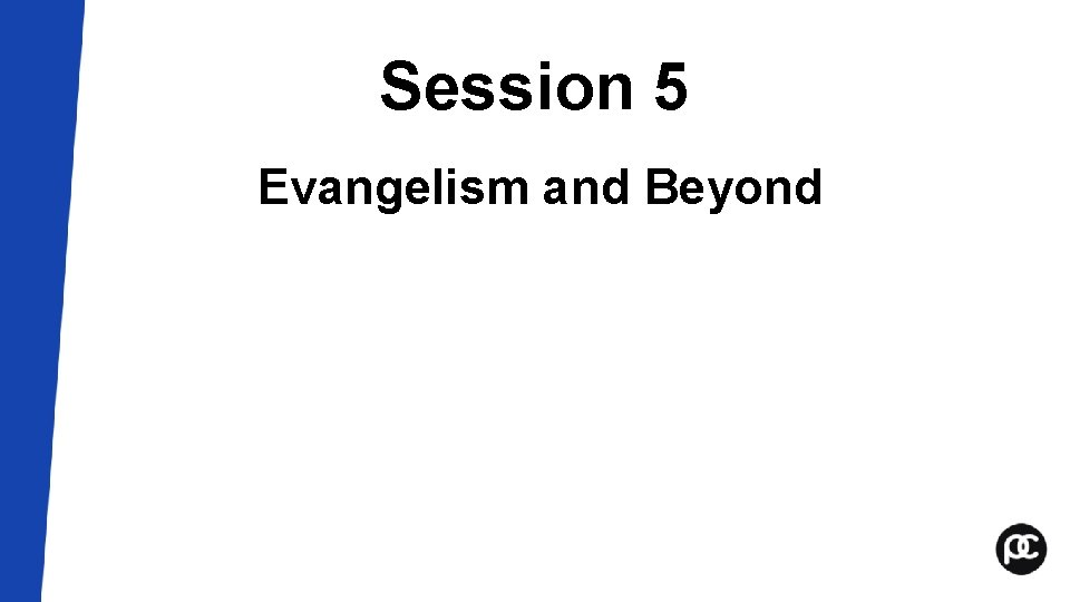 Session 5 Evangelism and Beyond