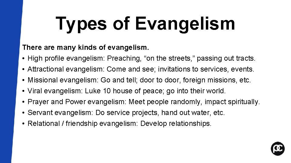 Types of Evangelism There are many kinds of evangelism. • High profile evangelism: Preaching,