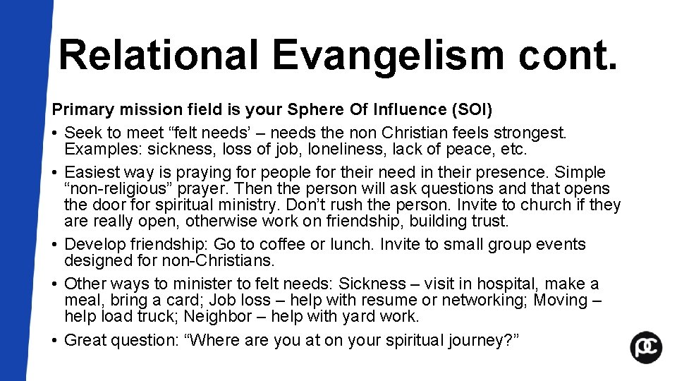 Relational Evangelism cont. Primary mission field is your Sphere Of Influence (SOI) • Seek