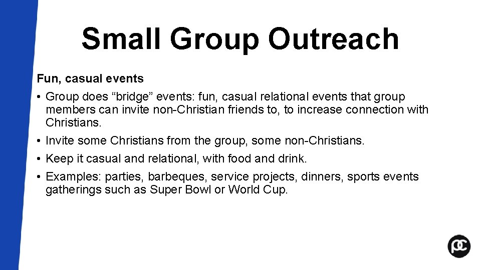 """Small Group Outreach Fun, casual events • Group does """"bridge"""" events: fun, casual relational"""