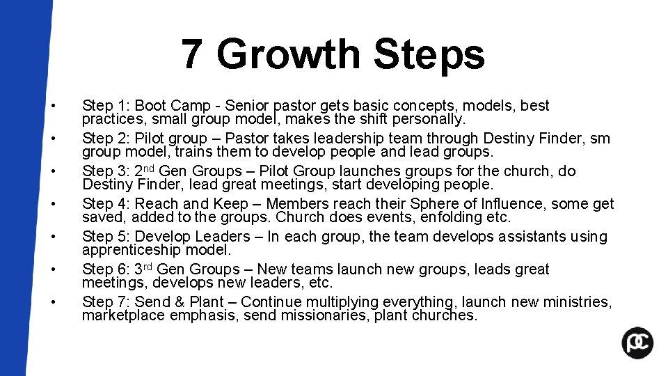 7 Growth Steps • • Step 1: Boot Camp - Senior pastor gets basic