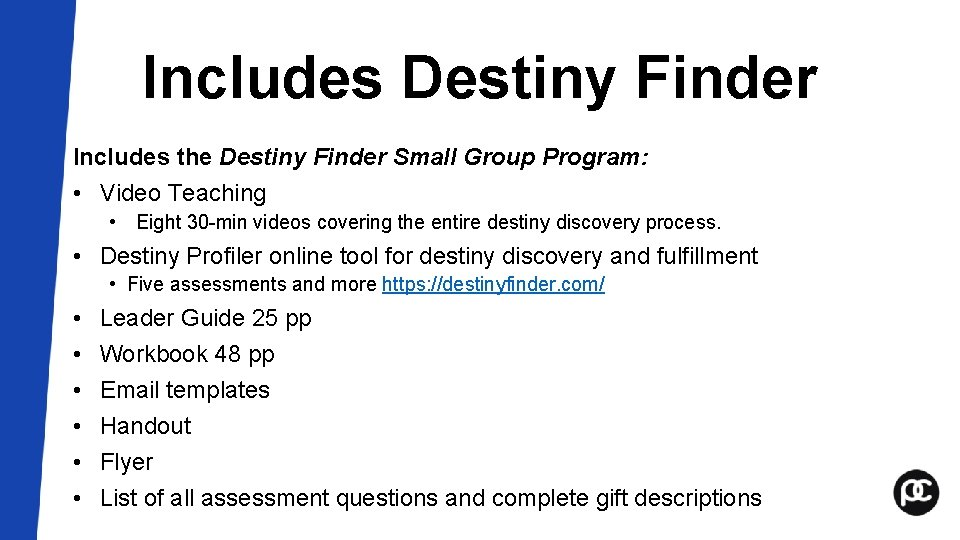 Includes Destiny Finder Includes the Destiny Finder Small Group Program: • Video Teaching •