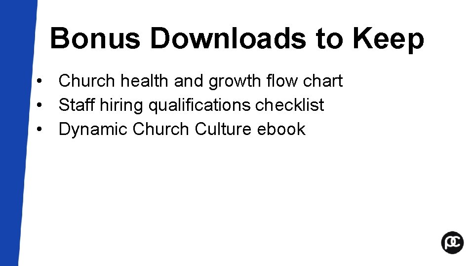 Bonus Downloads to Keep • Church health and growth flow chart • Staff hiring