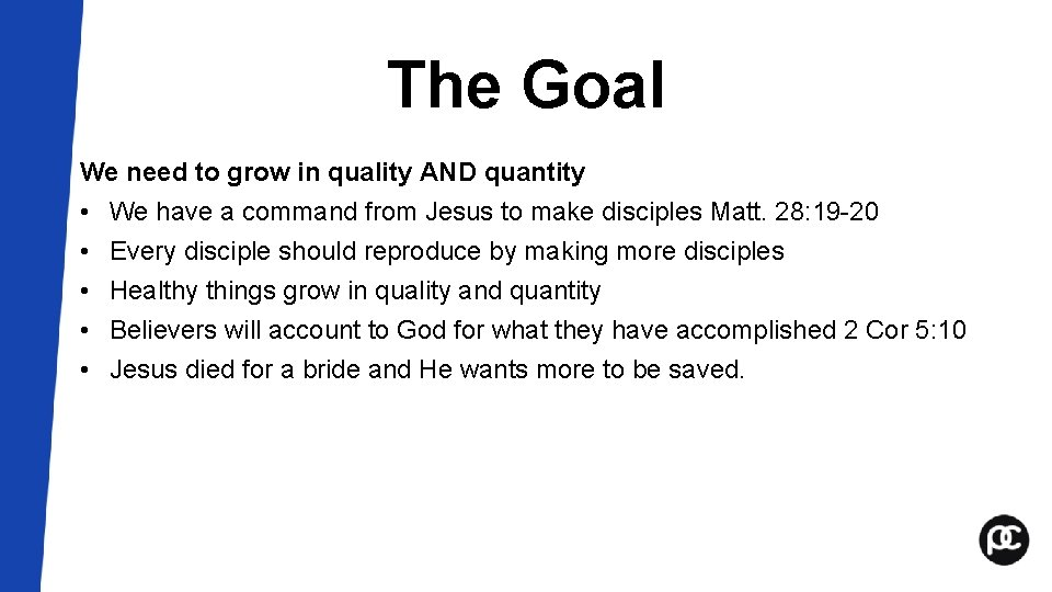 The Goal We need to grow in quality AND quantity • We have a