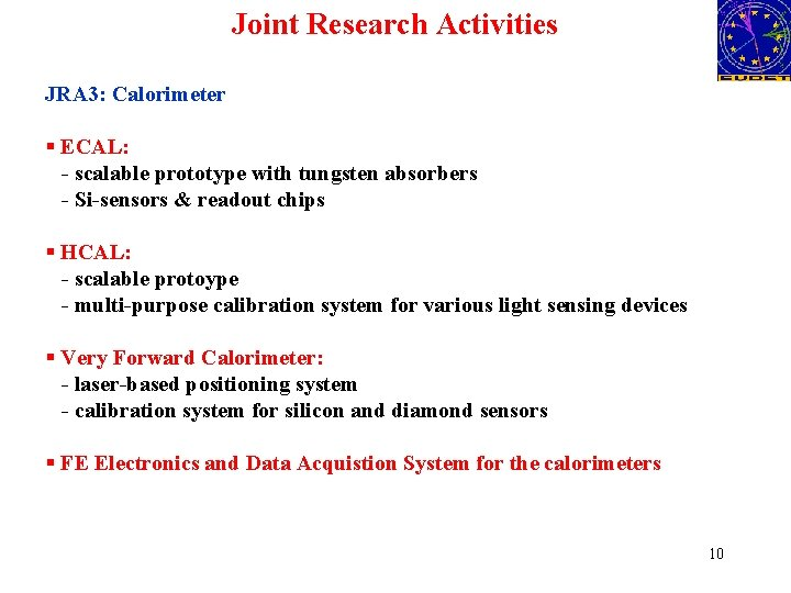 Joint Research Activities JRA 3: Calorimeter § ECAL: - scalable prototype with tungsten absorbers
