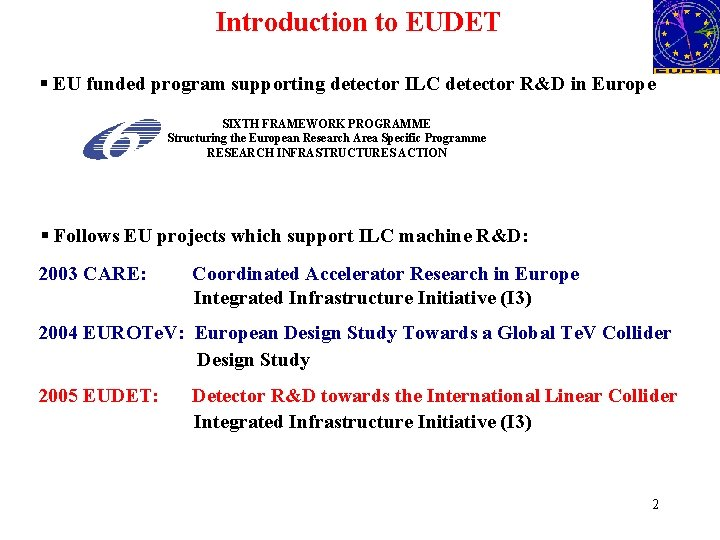 Introduction to EUDET § EU funded program supporting detector ILC detector R&D in Europe
