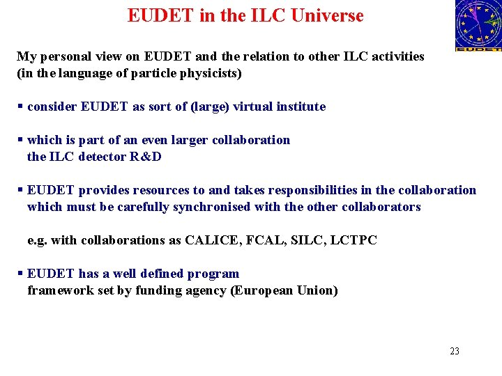 EUDET in the ILC Universe My personal view on EUDET and the relation to