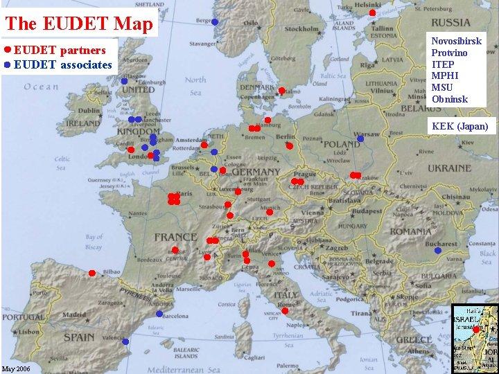 The EUDET Map EUDET partners EUDET associates Novosibirsk Protvino ITEP MPHI MSU Obninsk KEK