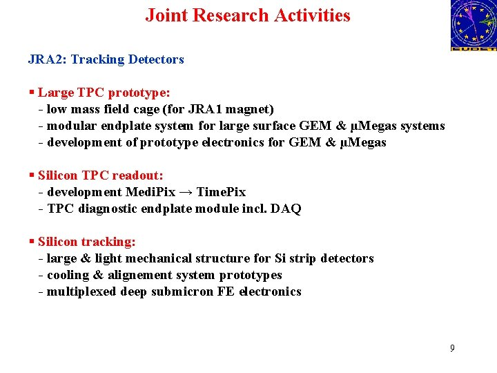 Joint Research Activities JRA 2: Tracking Detectors § Large TPC prototype: - low mass