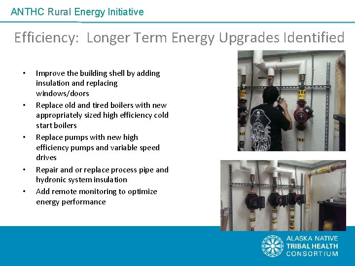 ANTHC Rural Energy Initiative Efficiency: Longer Term Energy Upgrades Identified • • • Improve