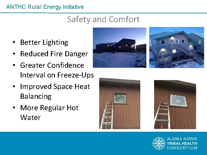 ANTHC Rural Energy Initiative Safety and Comfort • Better Lighting • Reduced Fire Danger