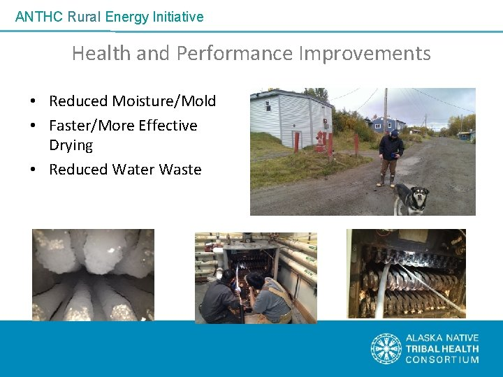 ANTHC Rural Energy Initiative Health and Performance Improvements • Reduced Moisture/Mold • Faster/More Effective