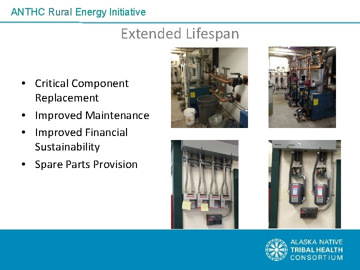 ANTHC Rural Energy Initiative Extended Lifespan • Critical Component Replacement • Improved Maintenance •