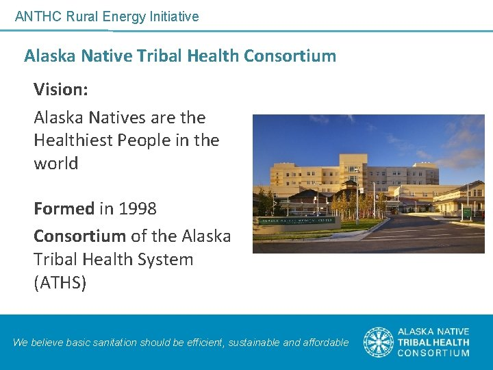 ANTHC Rural Energy Initiative Alaska Native Tribal Health Consortium Vision: Alaska Natives are the