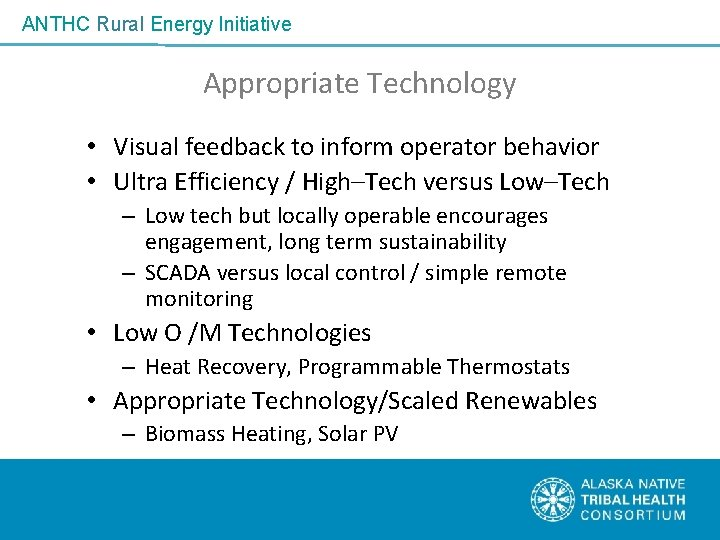ANTHC Rural Energy Initiative Appropriate Technology • Visual feedback to inform operator behavior •