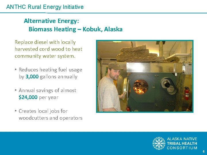 ANTHC Rural Energy Initiative Alternative Energy: Biomass Heating – Kobuk, Alaska Replace diesel with