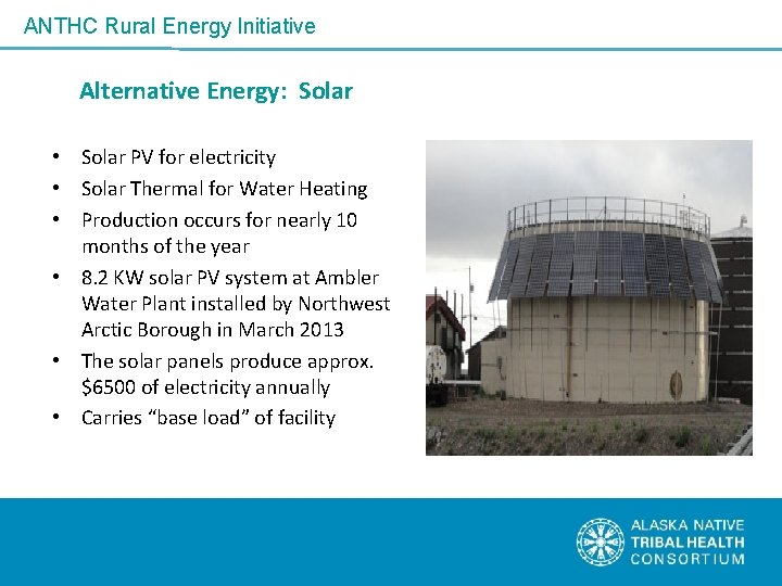 ANTHC Rural Energy Initiative Alternative Energy: Solar • Solar PV for electricity • Solar