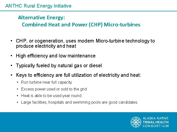 ANTHC Rural Energy Initiative Alternative Energy: Combined Heat and Power (CHP) Micro-turbines • CHP,